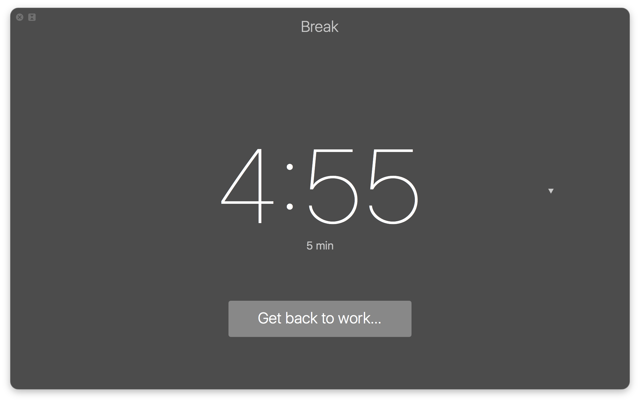 You can shorten your break by clicking 'Get back to work.'